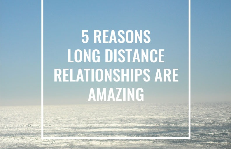 5 Reasons Long Distance Relationships are Worth it